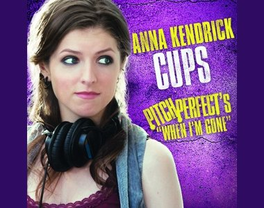 Cups (Pitch Perfect's When I'm Gone) Timeline: The Road to a Top 10 Hit